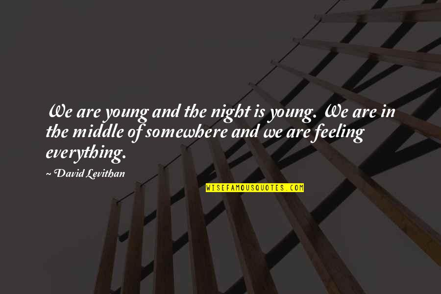 The Middle Of The Night Quotes By David Levithan: We are young and the night is young.