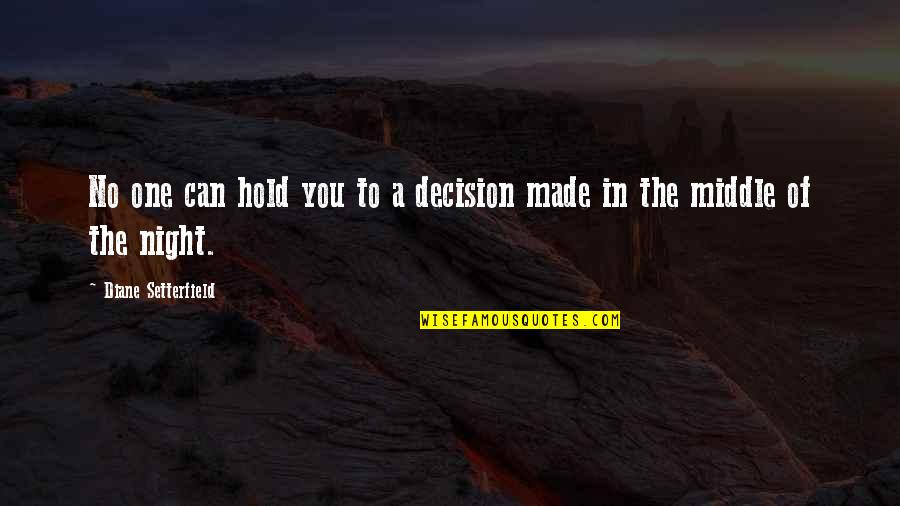 The Middle Of The Night Quotes By Diane Setterfield: No one can hold you to a decision
