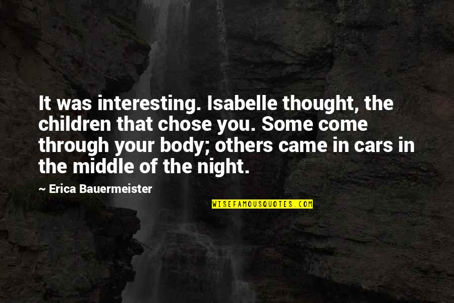 The Middle Of The Night Quotes By Erica Bauermeister: It was interesting. Isabelle thought, the children that