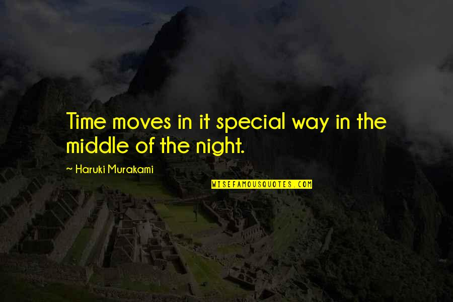 The Middle Of The Night Quotes By Haruki Murakami: Time moves in it special way in the