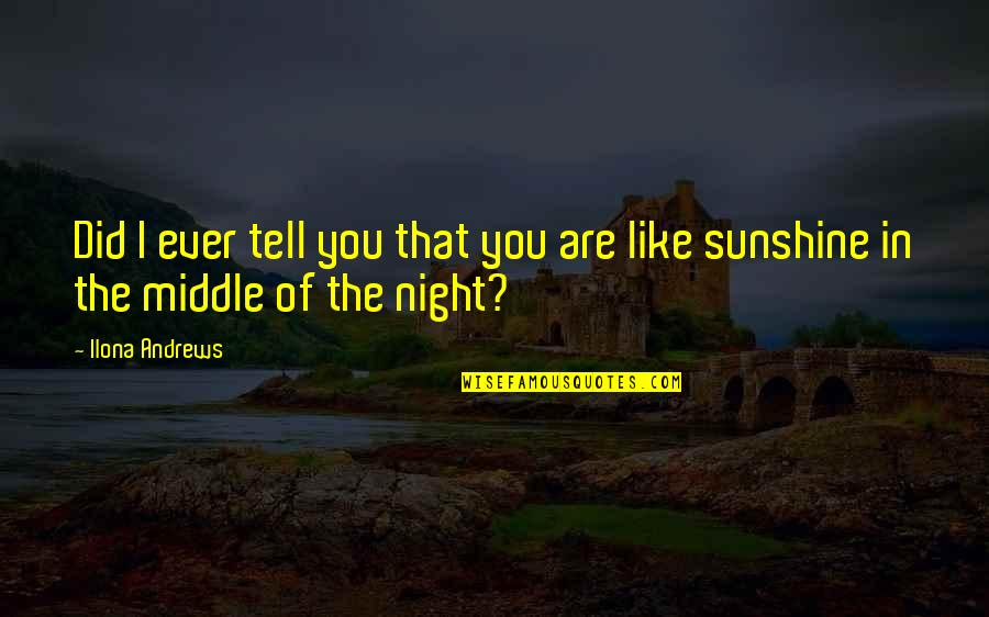 The Middle Of The Night Quotes By Ilona Andrews: Did I ever tell you that you are