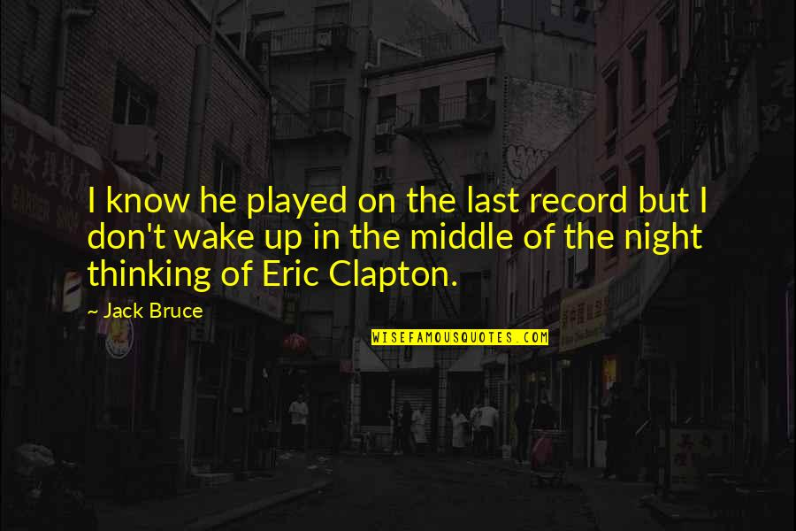 The Middle Of The Night Quotes By Jack Bruce: I know he played on the last record