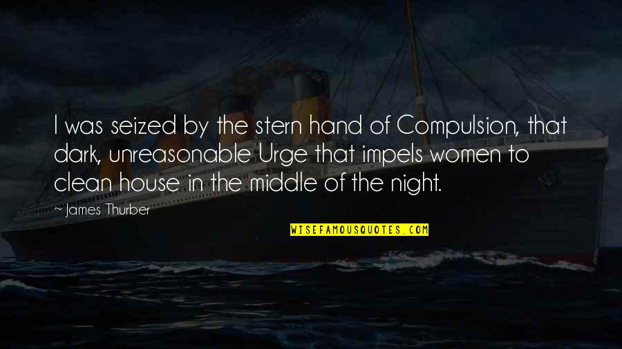 The Middle Of The Night Quotes By James Thurber: I was seized by the stern hand of
