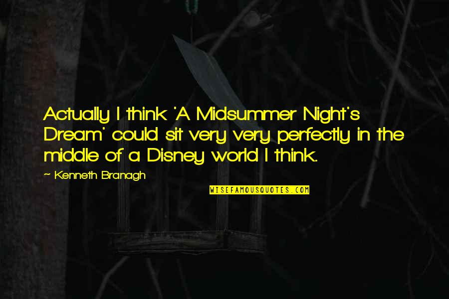 The Middle Of The Night Quotes By Kenneth Branagh: Actually I think 'A Midsummer Night's Dream' could