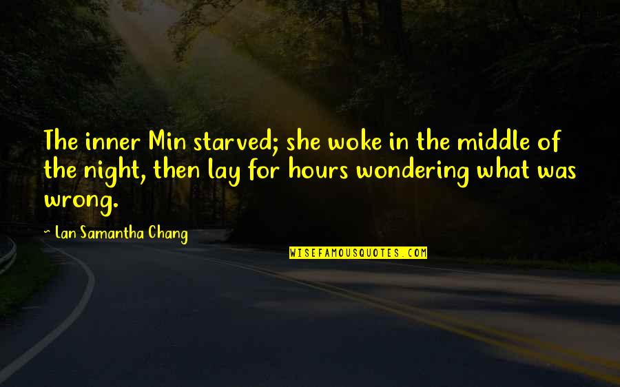 The Middle Of The Night Quotes By Lan Samantha Chang: The inner Min starved; she woke in the