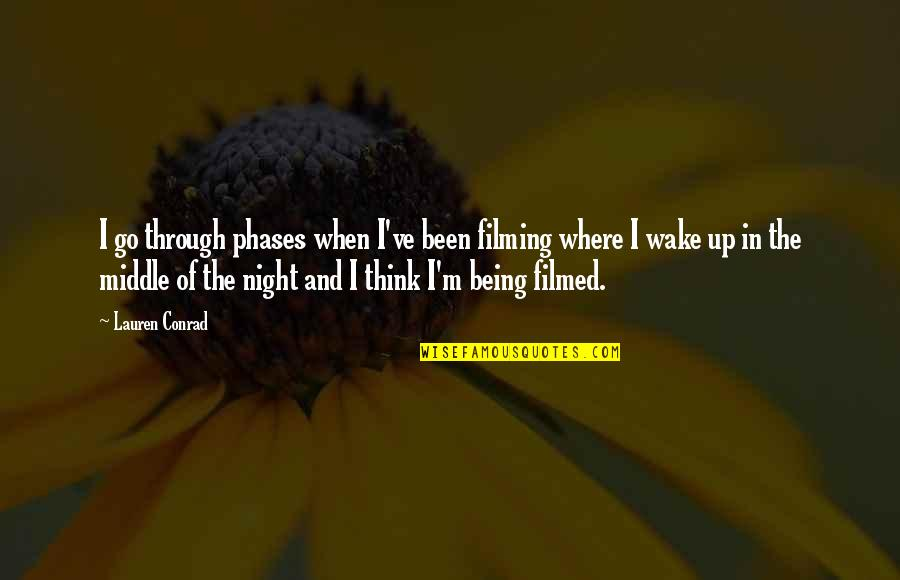 The Middle Of The Night Quotes By Lauren Conrad: I go through phases when I've been filming
