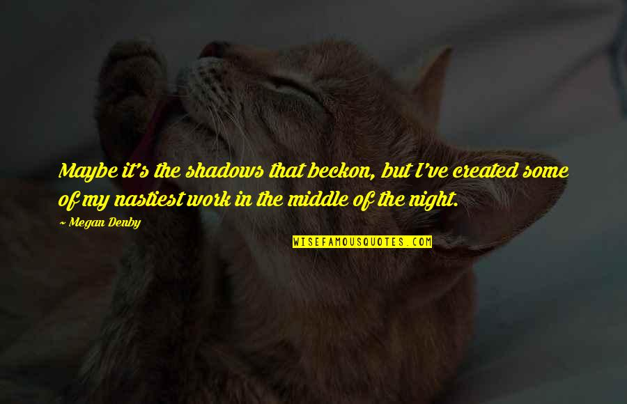 The Middle Of The Night Quotes By Megan Denby: Maybe it's the shadows that beckon, but I've