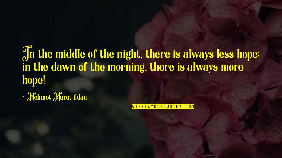 The Middle Of The Night Quotes By Mehmet Murat Ildan: In the middle of the night, there is