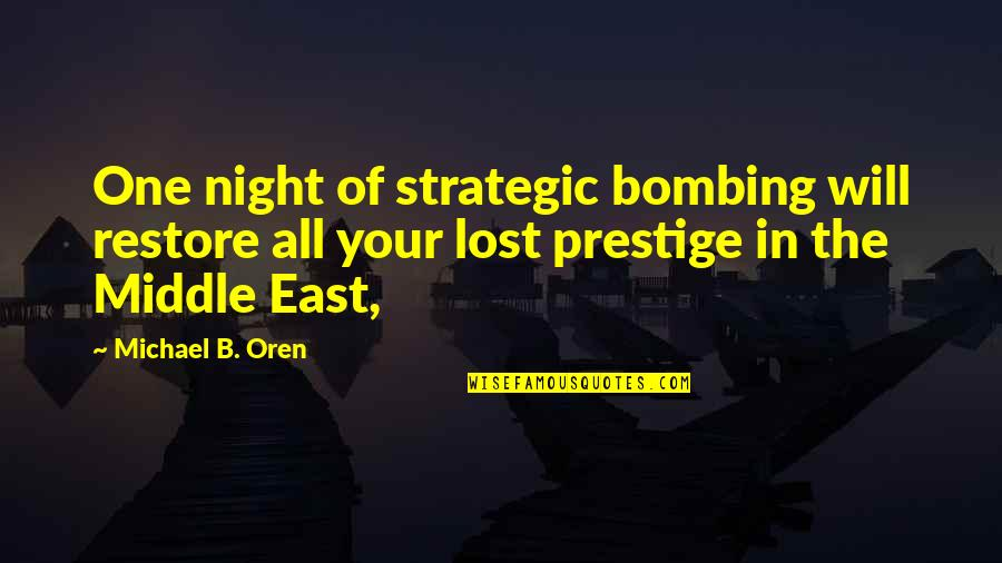 The Middle Of The Night Quotes By Michael B. Oren: One night of strategic bombing will restore all