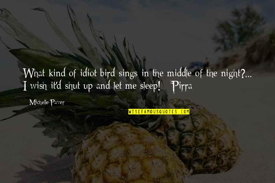The Middle Of The Night Quotes By Michelle Paver: What kind of idiot bird sings in the