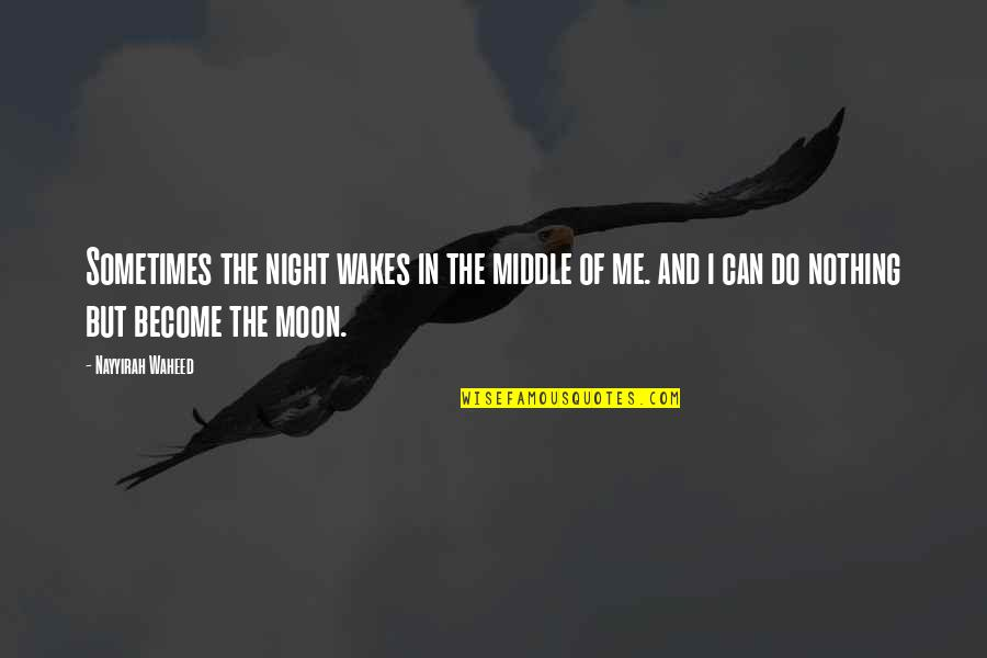 The Middle Of The Night Quotes By Nayyirah Waheed: Sometimes the night wakes in the middle of