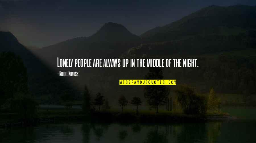 The Middle Of The Night Quotes By Nicole Krauss: Lonely people are always up in the middle