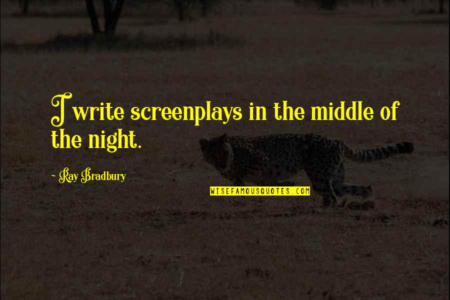 The Middle Of The Night Quotes By Ray Bradbury: I write screenplays in the middle of the