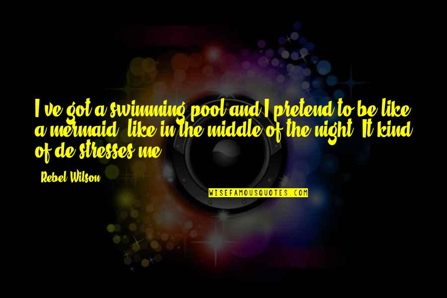 The Middle Of The Night Quotes By Rebel Wilson: I've got a swimming pool and I pretend