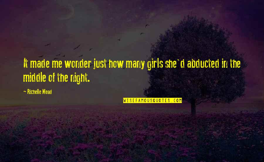 The Middle Of The Night Quotes By Richelle Mead: It made me wonder just how many girls