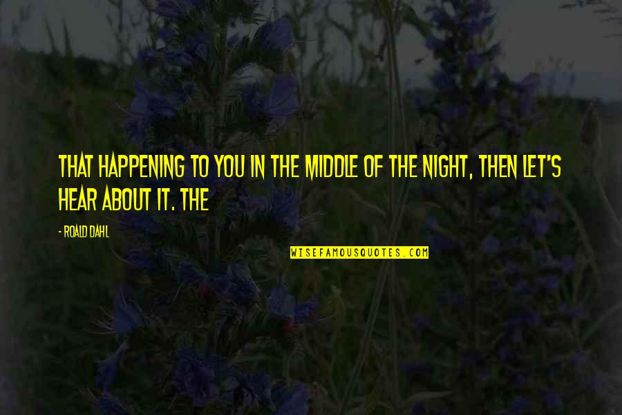The Middle Of The Night Quotes By Roald Dahl: that happening to you in the middle of