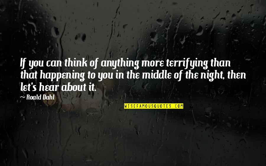 The Middle Of The Night Quotes By Roald Dahl: If you can think of anything more terrifying