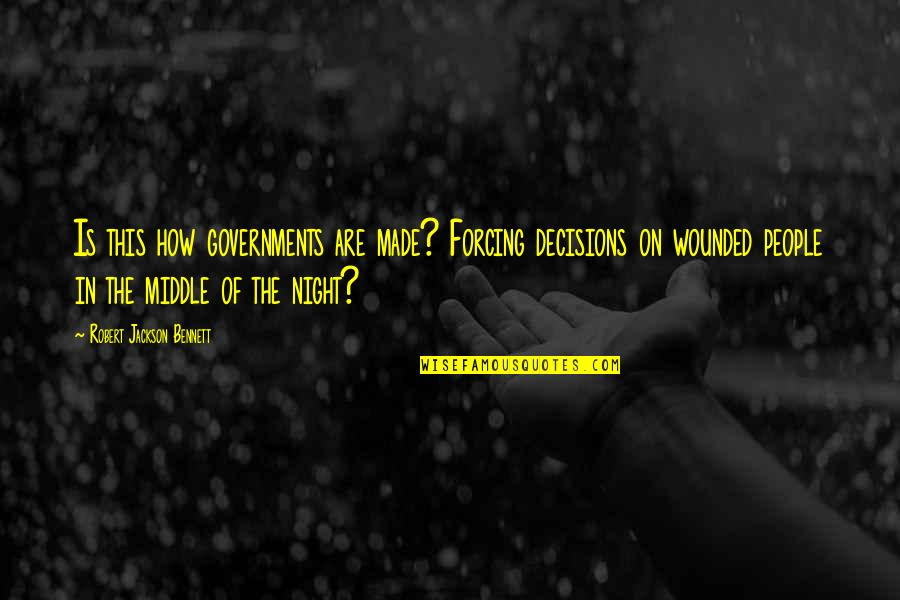 The Middle Of The Night Quotes By Robert Jackson Bennett: Is this how governments are made? Forcing decisions