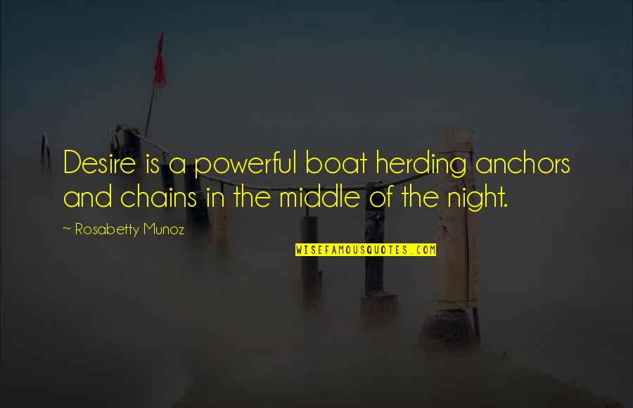 The Middle Of The Night Quotes By Rosabetty Munoz: Desire is a powerful boat herding anchors and