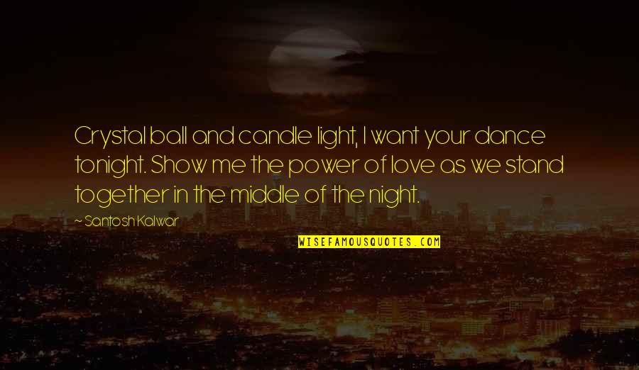 The Middle Of The Night Quotes By Santosh Kalwar: Crystal ball and candle light, I want your