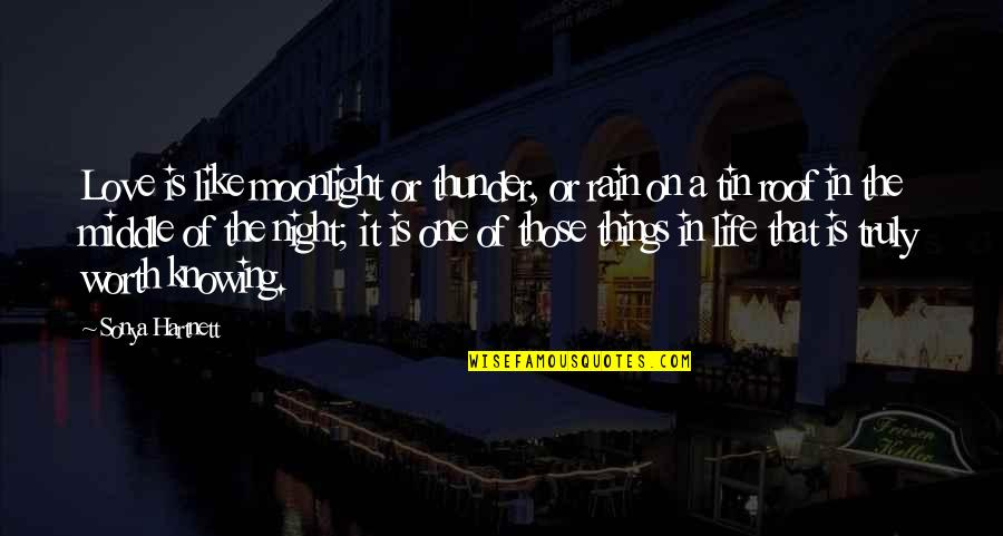 The Middle Of The Night Quotes By Sonya Hartnett: Love is like moonlight or thunder, or rain
