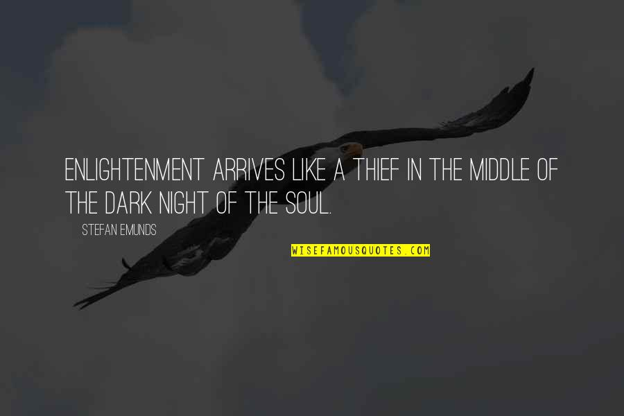 The Middle Of The Night Quotes By Stefan Emunds: Enlightenment arrives like a thief in the middle