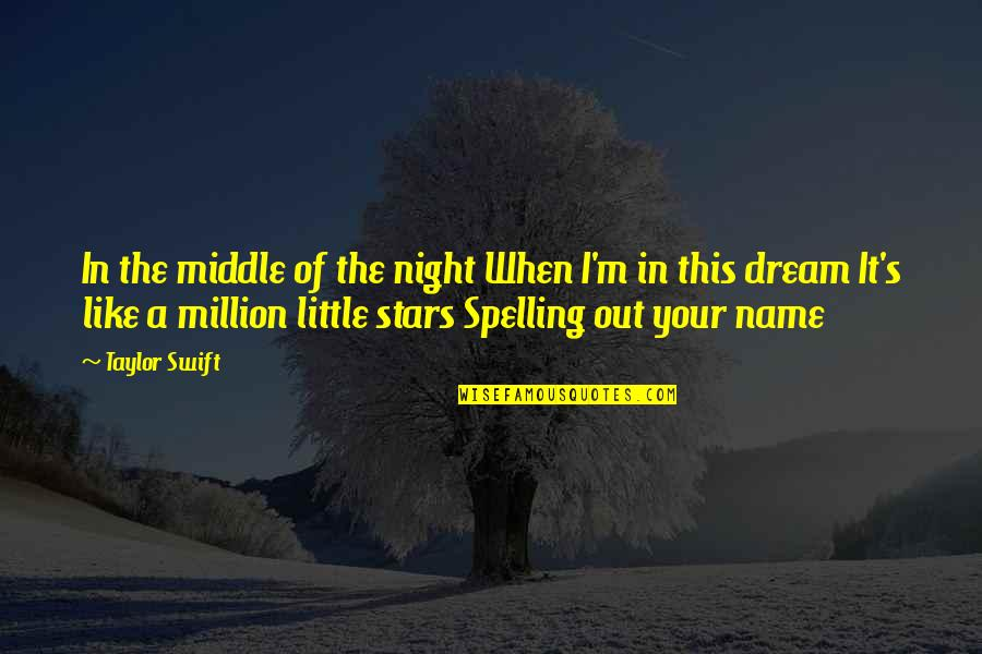 The Middle Of The Night Quotes By Taylor Swift: In the middle of the night When I'm