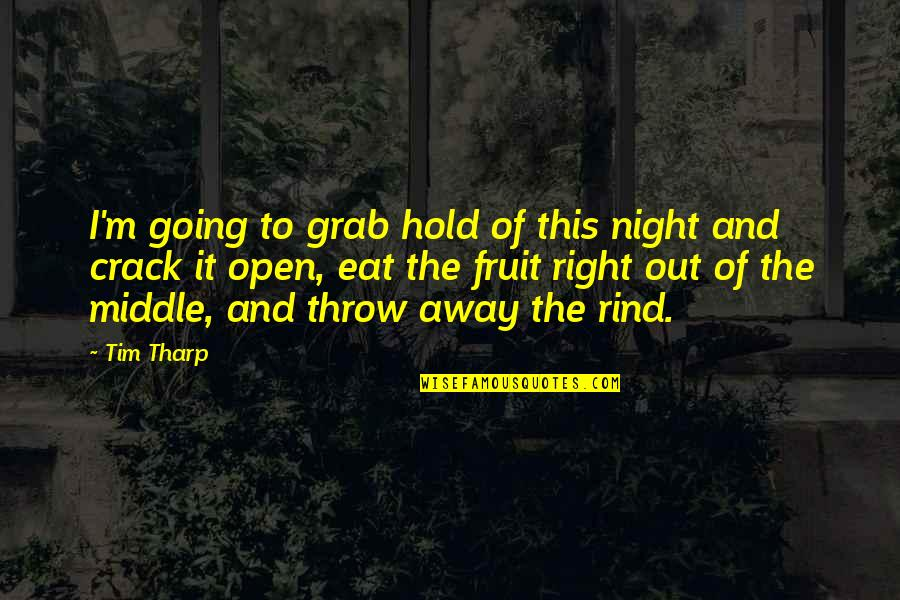 The Middle Of The Night Quotes By Tim Tharp: I'm going to grab hold of this night