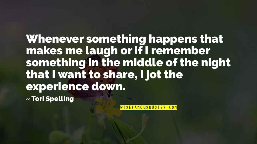 The Middle Of The Night Quotes By Tori Spelling: Whenever something happens that makes me laugh or