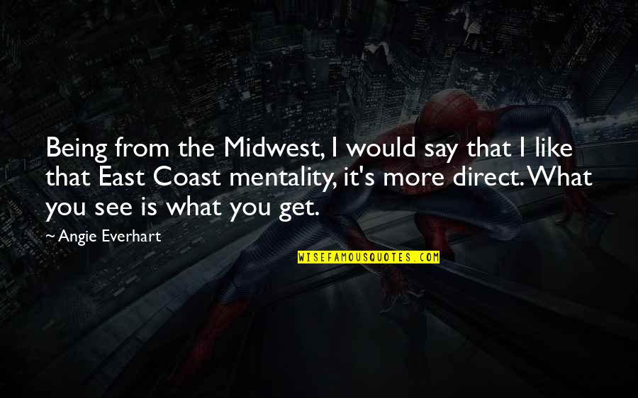The Midwest Quotes By Angie Everhart: Being from the Midwest, I would say that