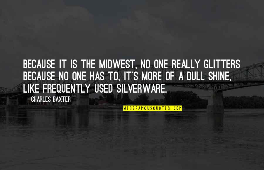 The Midwest Quotes By Charles Baxter: Because it is the Midwest, no one really