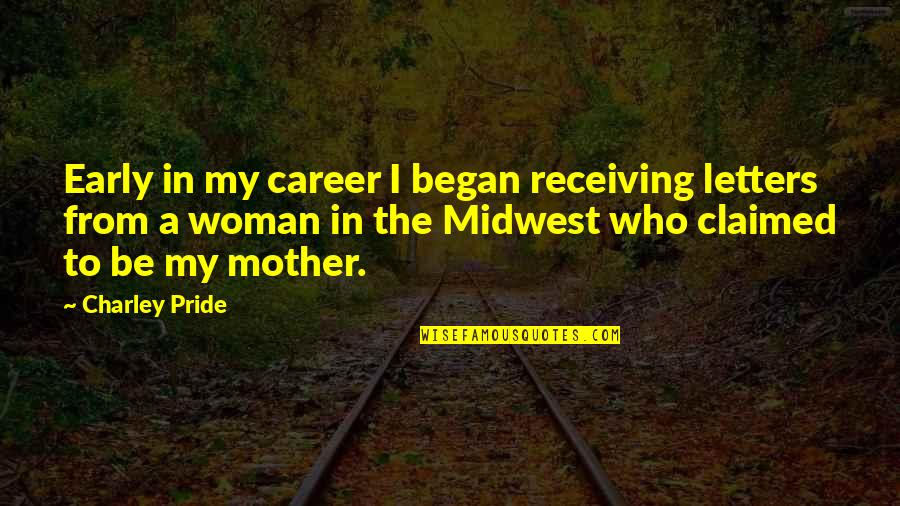 The Midwest Quotes By Charley Pride: Early in my career I began receiving letters