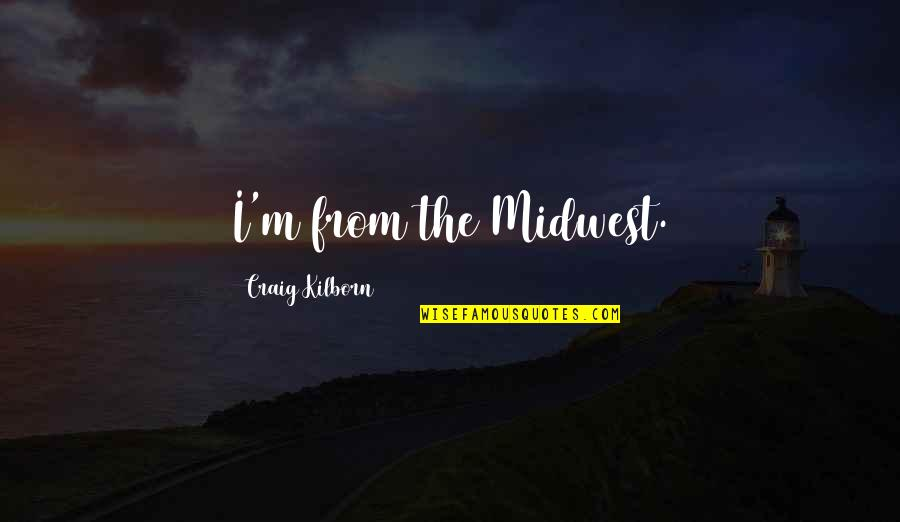The Midwest Quotes By Craig Kilborn: I'm from the Midwest.