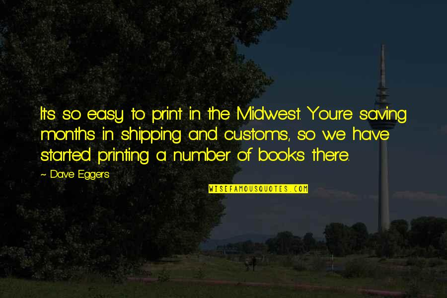 The Midwest Quotes By Dave Eggers: It's so easy to print in the Midwest.