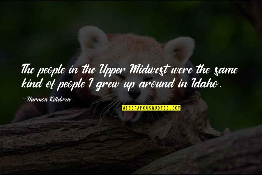 The Midwest Quotes By Harmon Killebrew: The people in the Upper Midwest were the