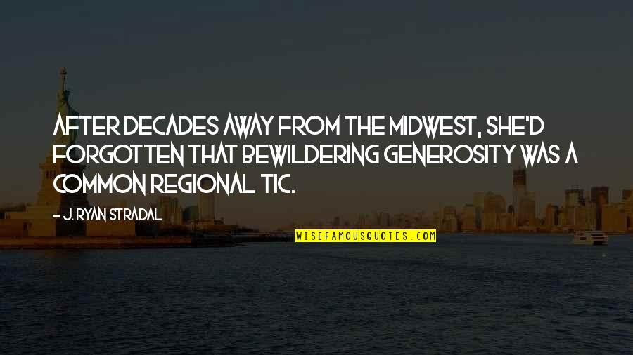 The Midwest Quotes By J. Ryan Stradal: After decades away from the Midwest, she'd forgotten