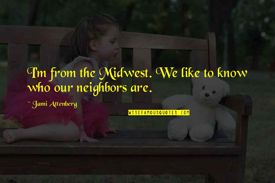 The Midwest Quotes By Jami Attenberg: I'm from the Midwest. We like to know