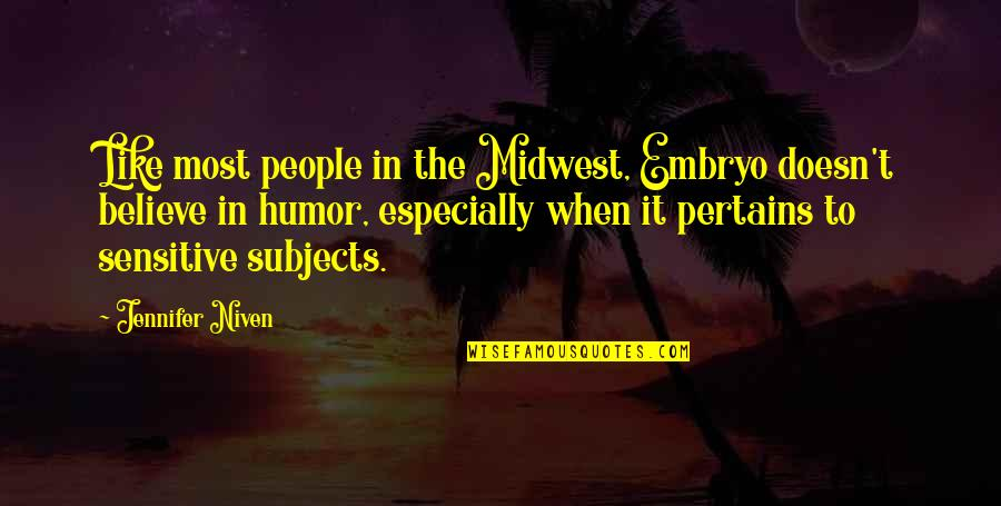 The Midwest Quotes By Jennifer Niven: Like most people in the Midwest, Embryo doesn't