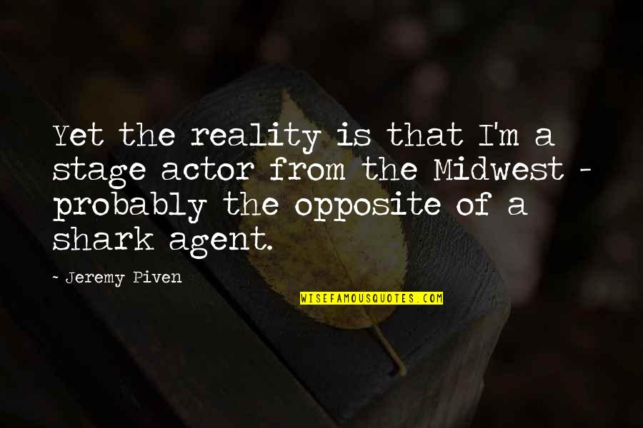 The Midwest Quotes By Jeremy Piven: Yet the reality is that I'm a stage