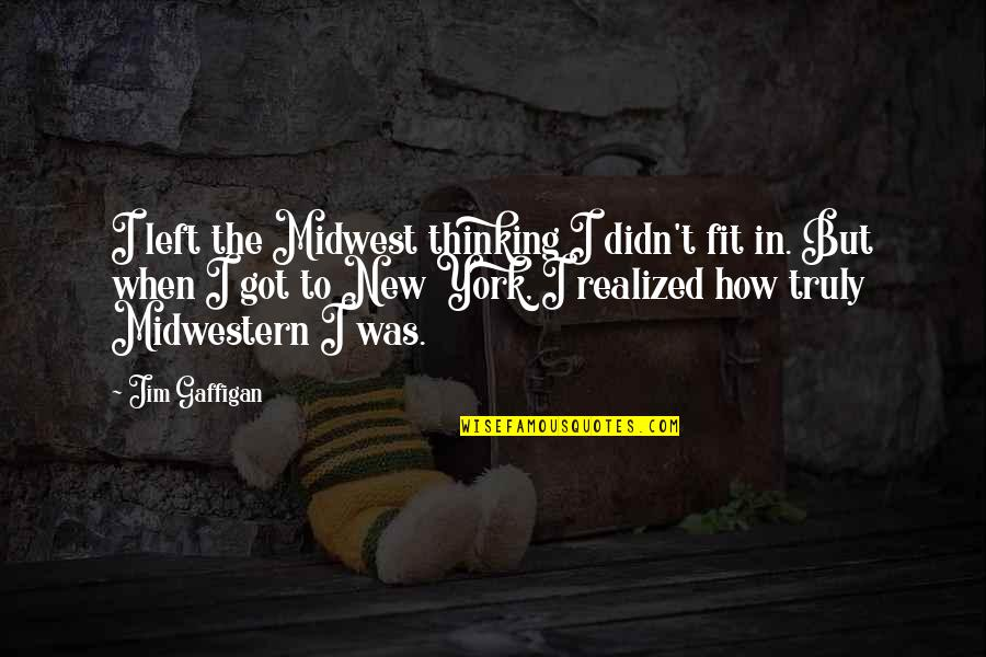 The Midwest Quotes By Jim Gaffigan: I left the Midwest thinking I didn't fit