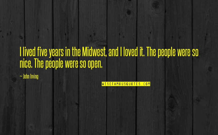 The Midwest Quotes By John Irving: I lived five years in the Midwest, and