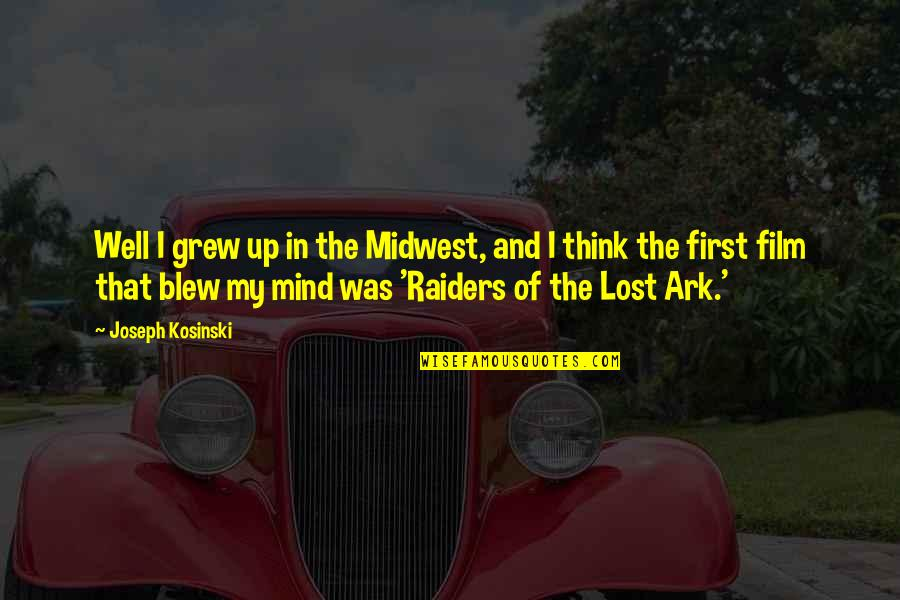 The Midwest Quotes By Joseph Kosinski: Well I grew up in the Midwest, and