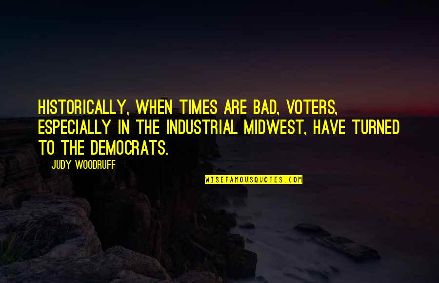 The Midwest Quotes By Judy Woodruff: Historically, when times are bad, voters, especially in