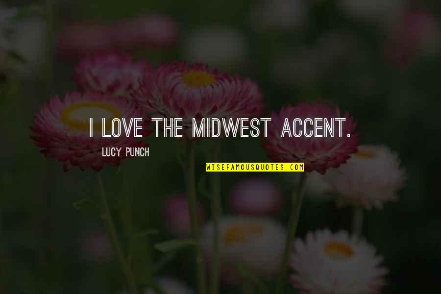The Midwest Quotes By Lucy Punch: I love the Midwest accent.