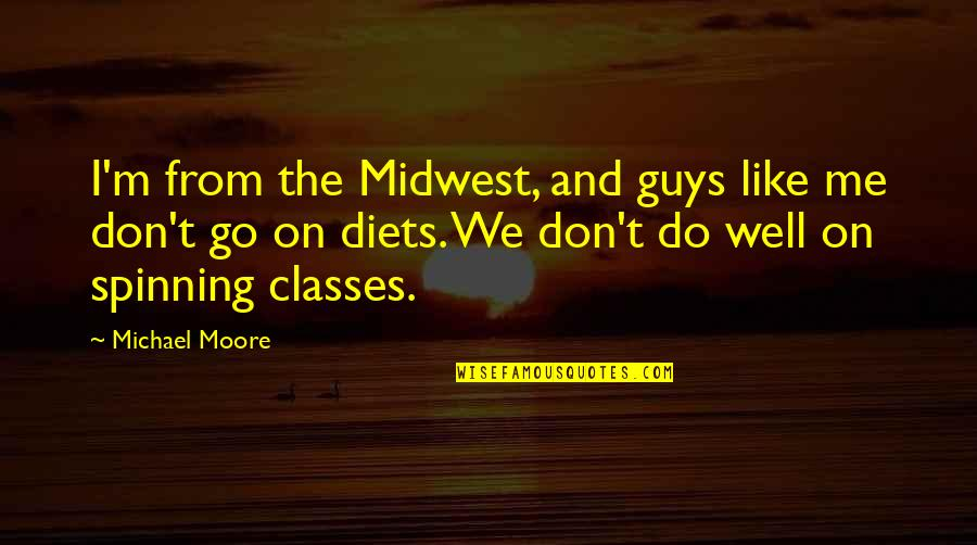 The Midwest Quotes By Michael Moore: I'm from the Midwest, and guys like me