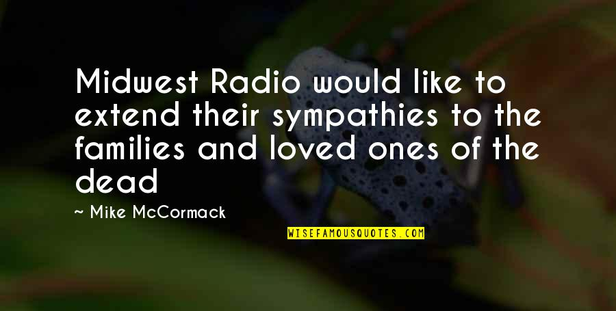 The Midwest Quotes By Mike McCormack: Midwest Radio would like to extend their sympathies