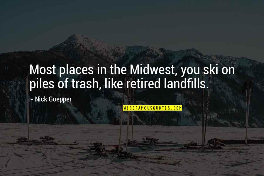 The Midwest Quotes By Nick Goepper: Most places in the Midwest, you ski on