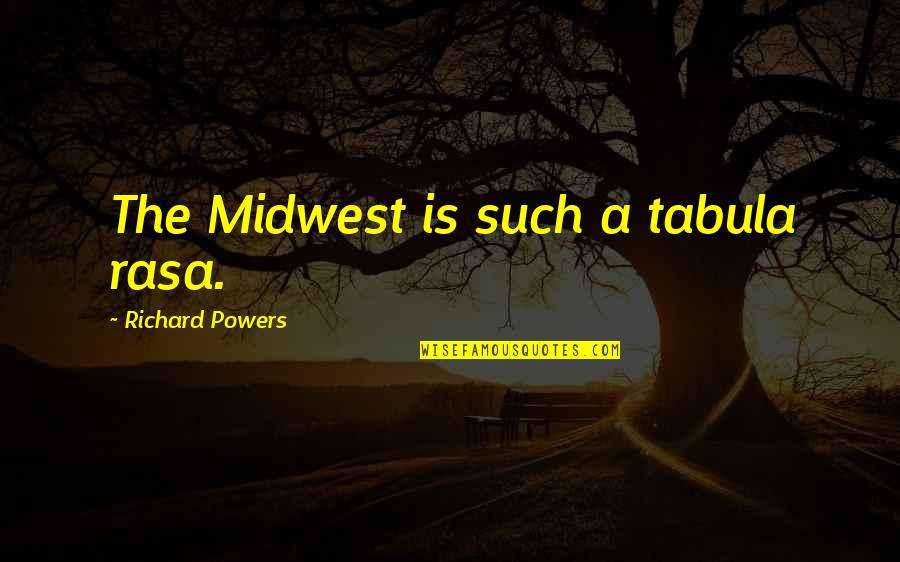 The Midwest Quotes By Richard Powers: The Midwest is such a tabula rasa.