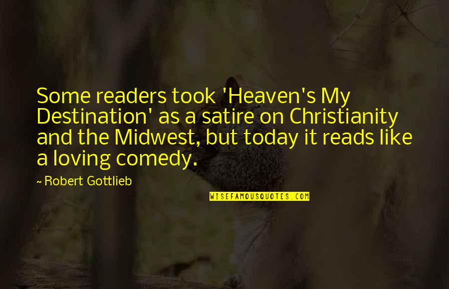 The Midwest Quotes By Robert Gottlieb: Some readers took 'Heaven's My Destination' as a