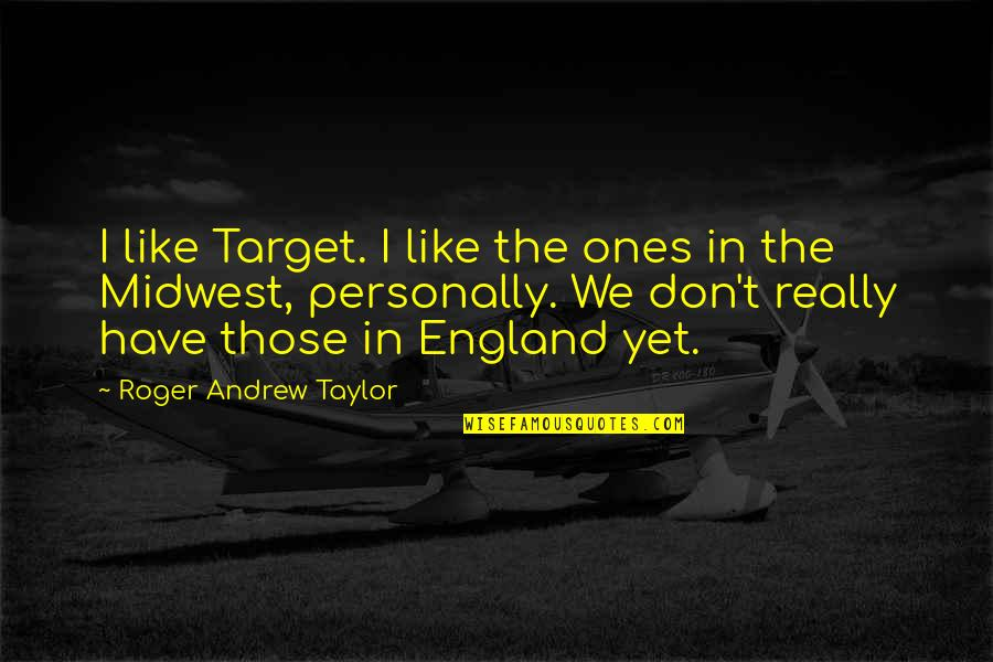 The Midwest Quotes By Roger Andrew Taylor: I like Target. I like the ones in